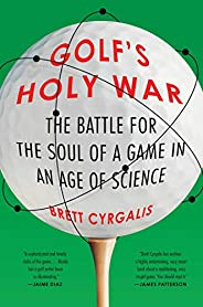 Golf's Holy War: The Battle for the Soul of a Game in an Age of Sci