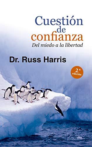 CUESTIÓN DE CONFIANZA. Del miedo a la libertad (Proyecto nº 120) por RUSS HARRIS,Álvarez Fernández, Ramiro J.