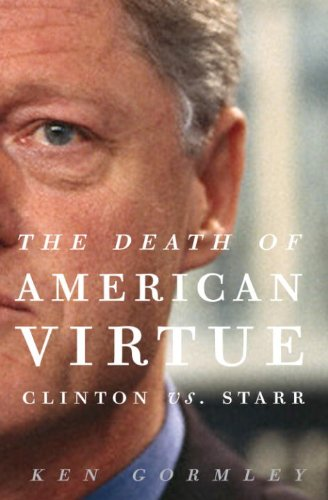 The Death of American Virtue: Clinton vs. Starr (Heros Vs Mo)
