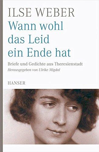 Wann wohl das Leid ein Ende hat: Briefe und Gedichte aus Theresienstadt