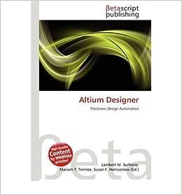 Altium Designer (German): Lambert M Surhone: Amazon com: Books