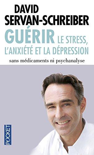 Guerir: le stress, l'anxiete et la depression sans medicaments ni psychanalyse