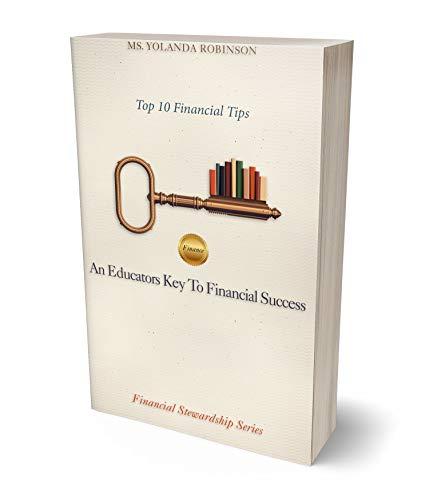 An Educators Key to Financial Success: Top 10 Financial Tips (Financial Stewardship Series) (English Edition)