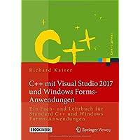 C++ mit Visual Studio 2017 und Windows Forms-Anwendungen: Ein Fach- und Lehrbuch für Standard C++ und Windows Forms-Anwendungen (Xpert.press)