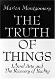 The Truth of Things, Marion Montgomery, 0965320871