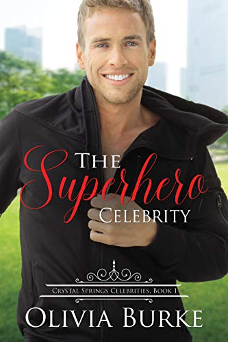The Superhero Celebrity: A Sweet Celebrity Romance (Crystal Springs Celebrities Book 1) by [Burke, Olivia]