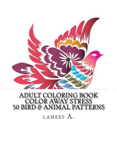 Adult Coloring Book: Color Away Stress 50 Bird & Animal Patterns (Adult Coloring Books) pdf epub