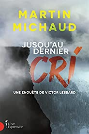Jusqu'au dernier cri: Une enquête de Victor Lessard (French Edit