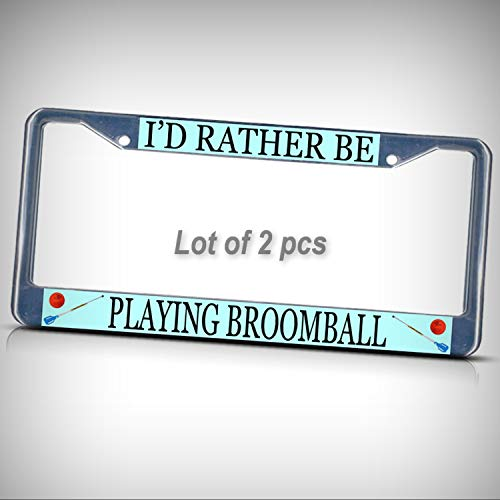 Set of 2 Pcs - I'd Rather BE Playing Broomball Sport Metal Tag Holder Car Auto License Plate Frame Decorative Border