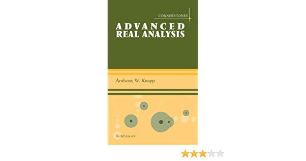 Advanced real analysis with a companion volume basic real advanced real analysis with a companion volume basic real analysis cornerstones 2005 anthony w knapp amazon fandeluxe Gallery