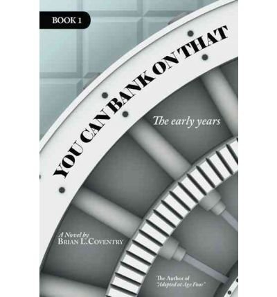 Download [ [ [ You Can Bank on That Book 1: The Early Years [ YOU CAN BANK ON THAT BOOK 1: THE EARLY YEARS BY Coventry, Brian L ( Author ) Feb-14-2012[ YOU CAN BANK ON THAT BOOK 1: THE EARLY YEARS [ YOU CAN BANK ON THAT BOOK 1: THE EARLY YEARS BY COVENTRY, BRIAN L ( AUTHOR ) FEB-14-2012 ] By Coventry, Brian L ( Author )Feb-14-2012 Paperback pdf