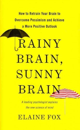 [(Rainy Brain, Sunny Brain: How to Retrain Your Brain to Overcome Pessimism and Achieve a More Positive Outlook)] [Author: Elaine Fox] published on (June, 2012)