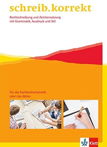 schreib.korrekt. Rechtschreibung und Zeichensetzung mit Grammatik, Ausdruck und Stil: Arbeitsheft für die Fachhochschulreife oder das Abitur