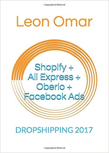 DROPSHIPPING 2017: Shopify + Ali Express + Oberlo + Facebook Ads Lazy Leon Ecommerce: Amazon.es: Omar, Leon: Libros en idiomas extranjeros