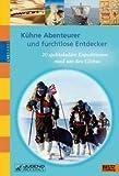 Kühne Abenteurer und furchtlose Entdecker: 20 spektakuläre Expeditionen rund um den Globus