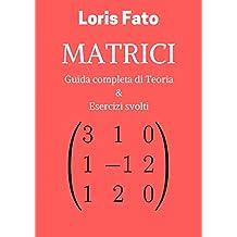 Matrici: Teoria & Esercizi (MathFlash Vol. 1) (Italian Edition)