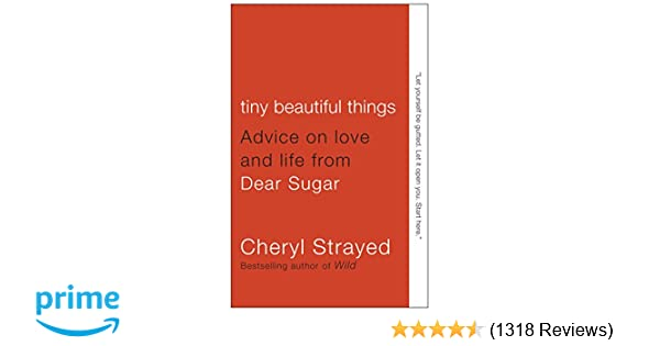 Tiny Beautiful Things: Advice on Love and Life from Dear