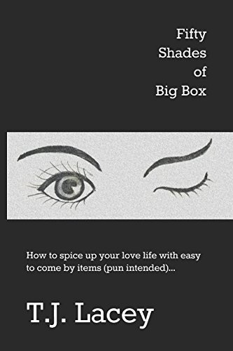Fifty Shades of Big Box: How to spice up your love life with easy to come by items (pun intended)...