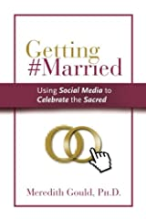 Getting #Married: Using Social Media to Celebrate the Sacred Paperback