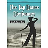 The Tap Dance Dictionary [Paperback] [2012] Reprint Ed. Mark Knowles