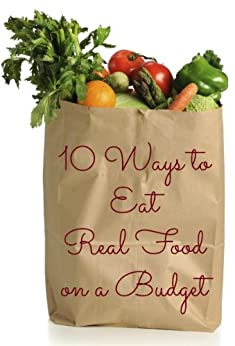 10 Ways to Eat Real Food on a Budget by [Mouttaki, Amanda]