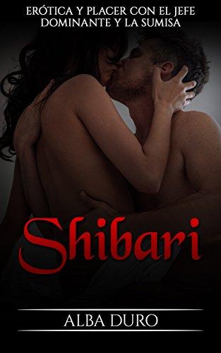 Shibari: Erótica y Placer con el Jefe Dominante y la Sumisa (Novela Romántica y Erótica nº 1) (S
