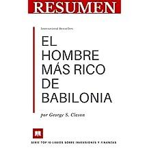 RESUMEN - EL HOMBRE MÁS RICO DE BABILONIA (George S. Clason): Consejos de inversión universal orientados a reconocer y aprovechar oportunidades rentables. ... E INVERSIONES nº 6) (Spanish Edition)