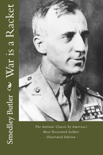 War is a Racket - The Antiwar Classic by America's Most Decorated Soldier: Illustrated Edition by Smedley Butler (2016-01-29)