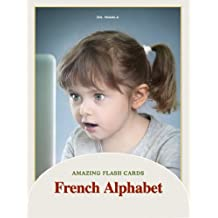 French Alphabet Flash Cards (Amazing Flash Cards Book 9)