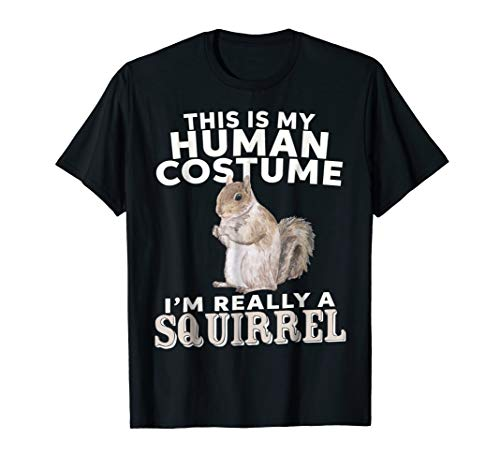 (This Is My Human Costume I'm Really A Squirrel)