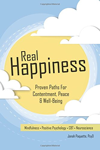 Download Real Happiness: Proven Paths for Contentment, Peace & Well-Being ebook