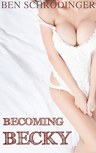 Best Becoming Becky (Gender Swap Erotica) T.X.T