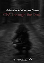 CEA Through the Dark: Horror Anthology Volume 1 (Celenic Earth Publications Horror Anthology)