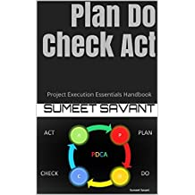 Plan Do Check Act: Project Execution Essentials Handbook (Lean Six Sigma Project Execution Essentials 1)
