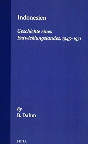(Geschichte: Indonesien, Geschichte Eines Entwicklungslandes, 1945-1971 (Handbook of Oriental Studies. Section 3 Southeast Asia / Han) (German Edition))