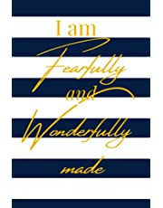 I am Fearfully and Wonderfully Made Notebook Journal 6 x9 in 120 lined pages blue and white stripes and gold letters