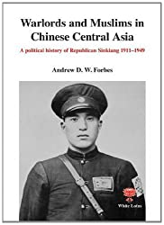 Warlords and Muslims in Chinese Central Asia: A Poltical History of Republican Sinkiang 1911-1949