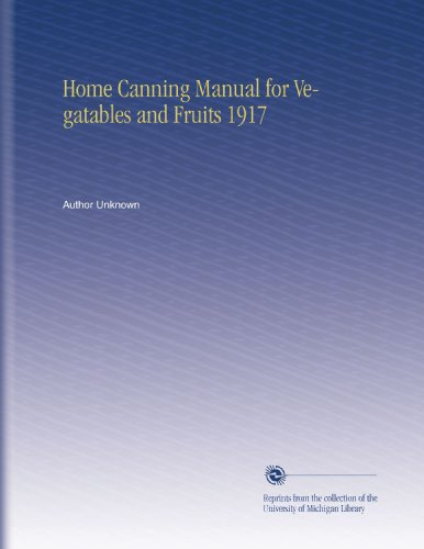 Home Canning Manual for Vegatables and Fruits 1917