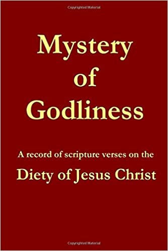 Mystery of Godliness: A record of Scripture verses on the Diety of Jesus Christ