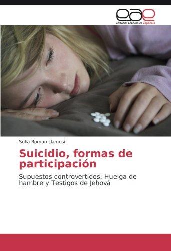 Descargar Libro Suicidio, Formas De Participación: Supuestos Controvertidos: Huelga De Hambre Y Testigos De Jehová Sofia Roman Llamosi