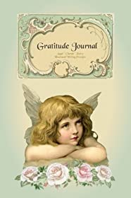 Gratitude Journal - Angel Cherub Fairy: Gorgeous full color Cherub & Guardian Angel Theme illustrated Thankfulness Diary (Illustrated Writing Prompts Gratitude Journal Paperback)