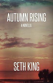 Autumn Rising: A Summer Remains Novella by [King, Seth]
