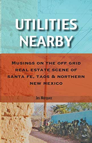 Utilities Nearby: Musings on the Off Grid Real Estate Scene of Santa Fe, Taos & Northern New ()