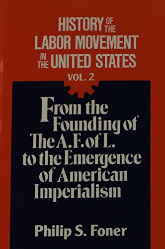History of the Labor Movement in the United States Vol. 2: From the Founding of the A. F. of L. to the Emergence of American - Movement Union