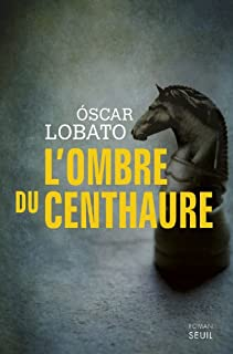 L'ombre du Centhaure, Lobato, Óscar