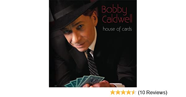 House Of Cards By Bobby Caldwell On Amazon Music Amazoncom