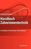 Handbuch Zahnriementechnik: Grundlagen, Berechnung, Anwendungen