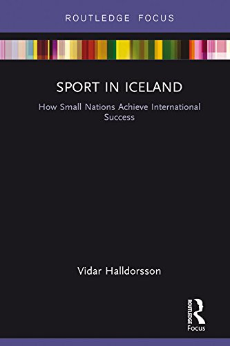 Sport in Iceland: How Small Nations Achieve International Success (Routledge Focus on Sport; Culture and Society)