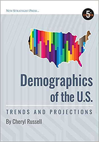 Demographics of the U.S.: Trends and Projections, 5th ed. (American Consumer)