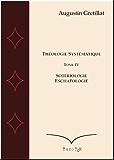 Théologie Systématique, Sotériologie, Eschatologie (Exposé de Théologie Systématique t. 4)
